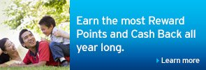 Earn the most Reward Points and Cash Back all year long.